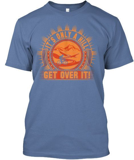 "Cycling T-Shirts - ""It's Only A HIll. Get Over It!"""