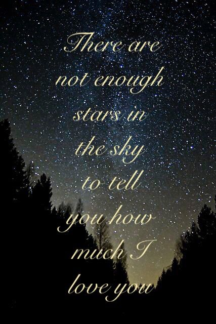 There Are Not Enough Stars In The Sky To Tell You How Much I Love