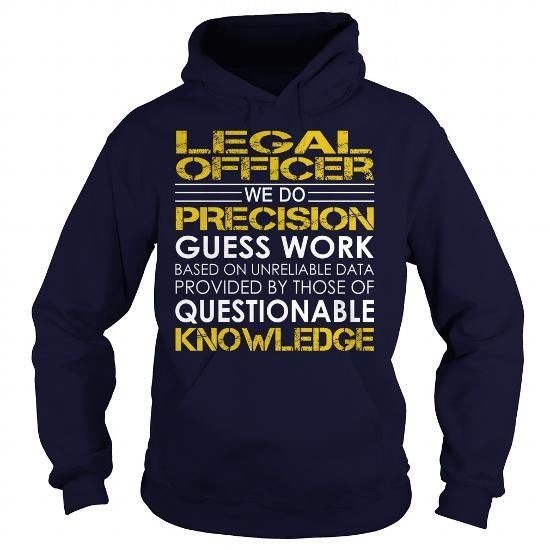 Legal Officer We Do Precision Guess Work Knowledge T Shirts, Hoodies. Get it here ==► https://www.sunfrog.com/Jobs/Legal-Officer--Job-Title-Navy-Blue-Hoodie.html?41382