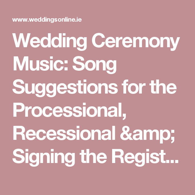 Wedding Processional And Recessional Songs: Wedding Ceremony Music: Song Suggestions For The