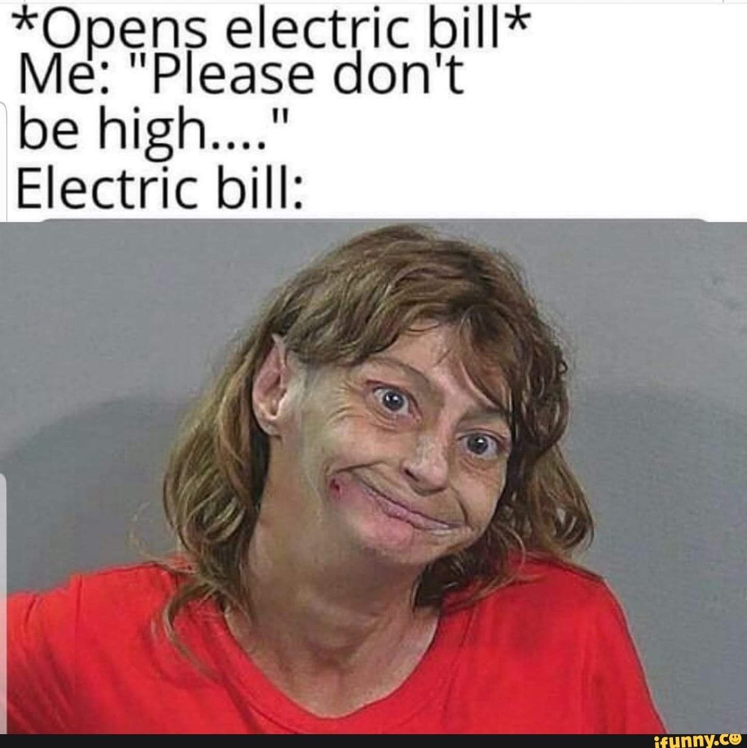 Opens Electric Bill Me Please Don T Be High Electric Bill
