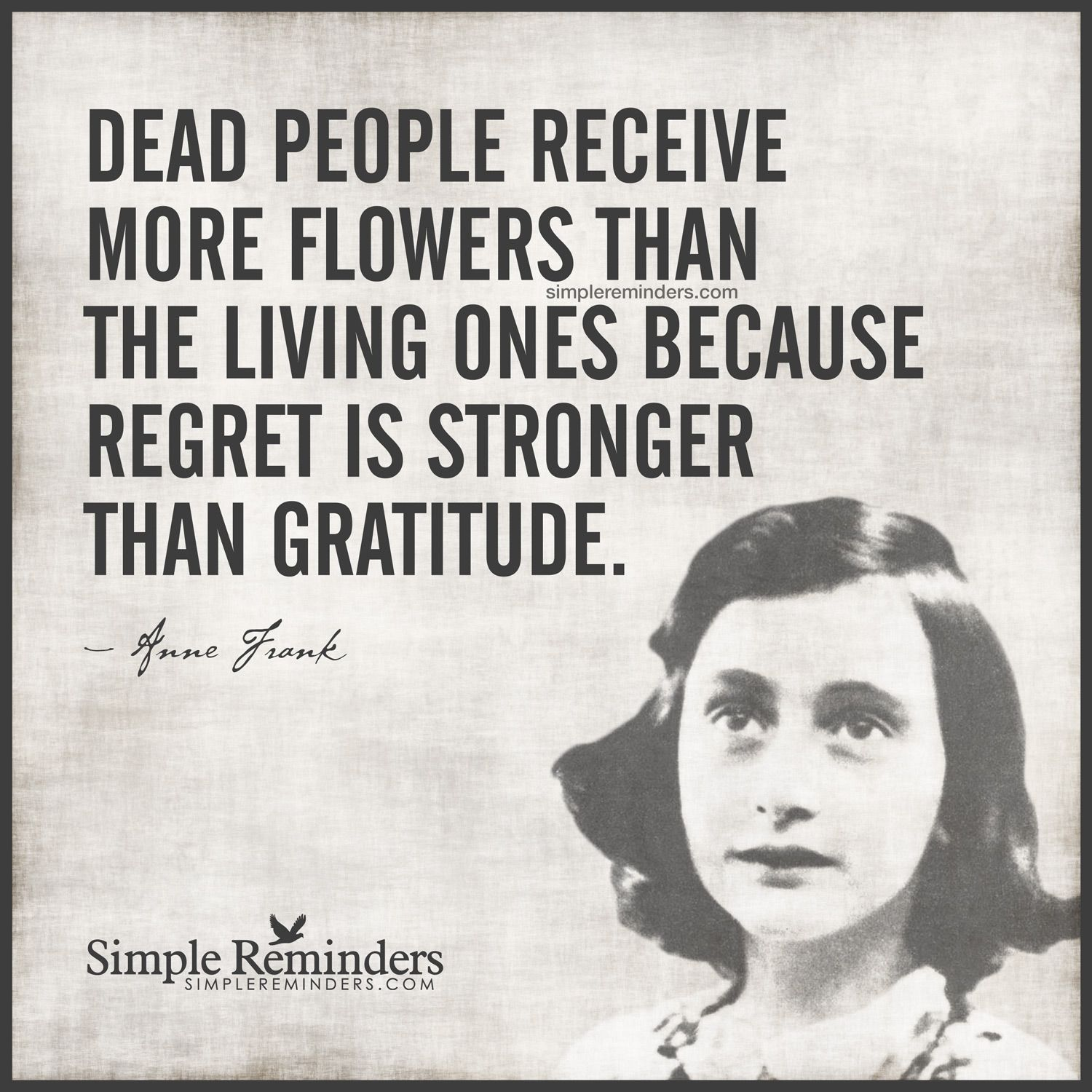 Regret Is Stronger Than Gratitude By Anne Frank Anne Frank
