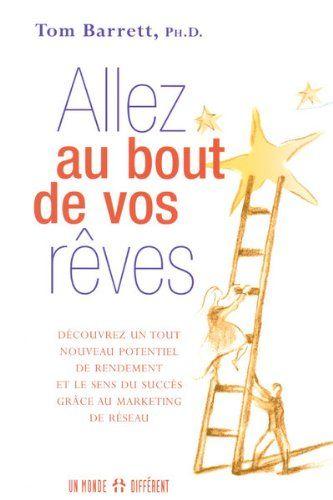 Allez au bout de vos rêves : Le sens du succès grâce au marketing de réseau: Amazon.fr: Tom Barrett: Livres