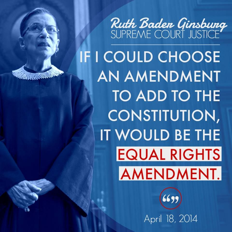 If I Could Choose An Amendment To Add To The Constitution It Would Be The Equal Rights Amendment Ruth Bader Gi Equal Rights Equal Rights Amendment Equality