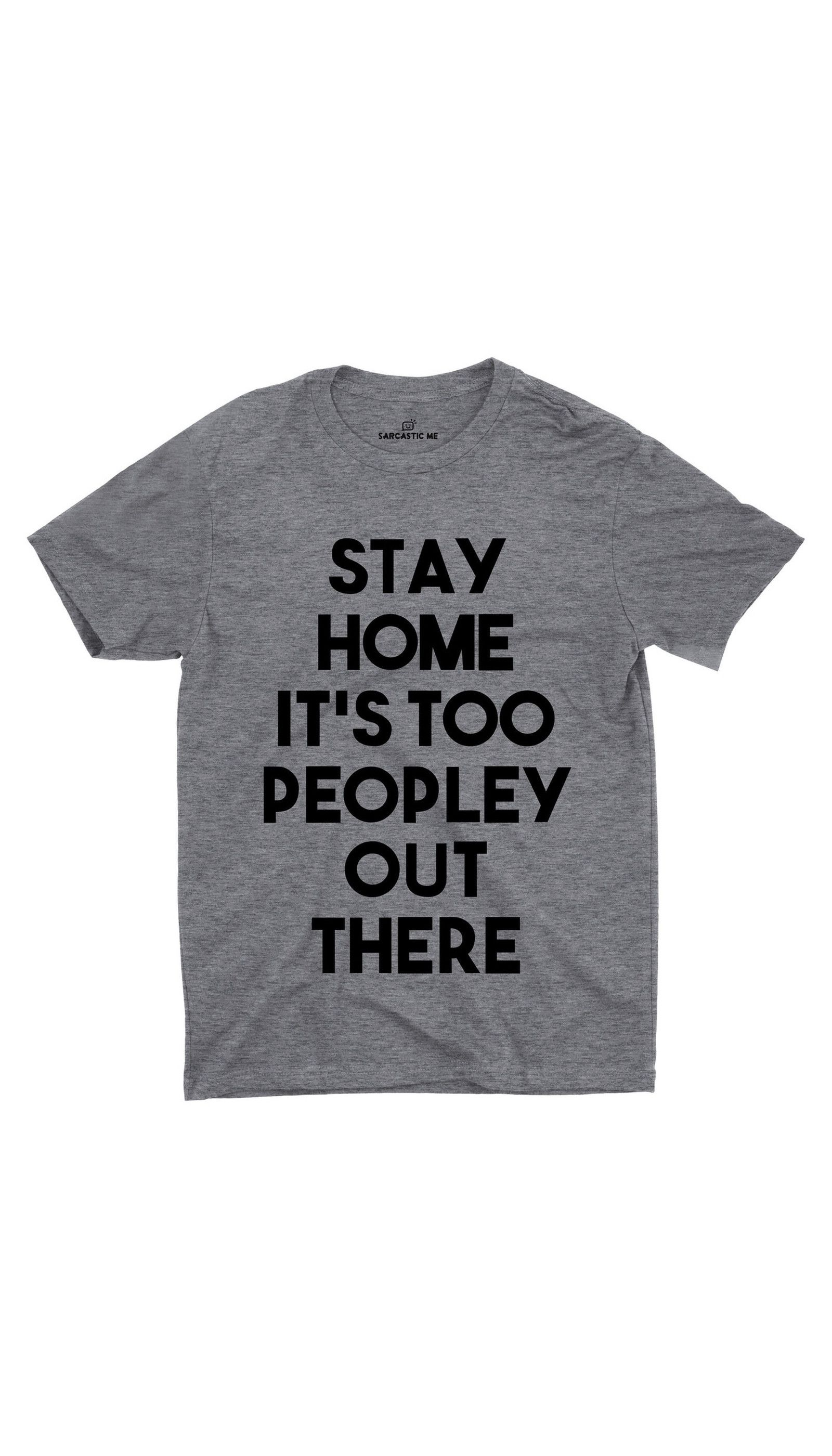 fd48944ac Stay Home It's Too Peopley Out There Gray Unisex T-shirt   Sarcastic ME