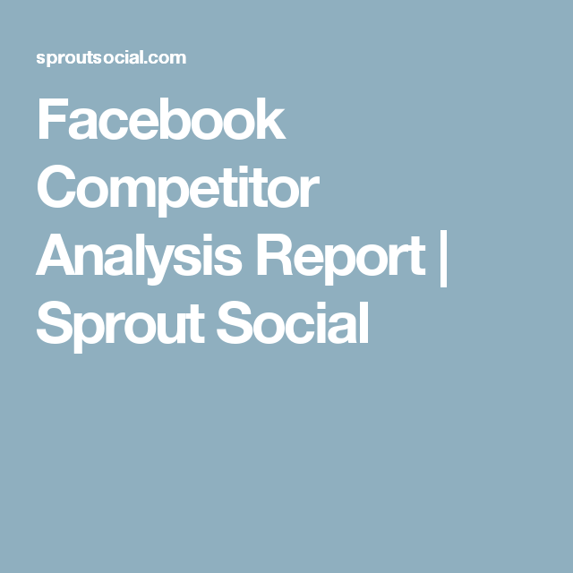 Facebook Competitor Analysis Report  Sprout Social  Marketing