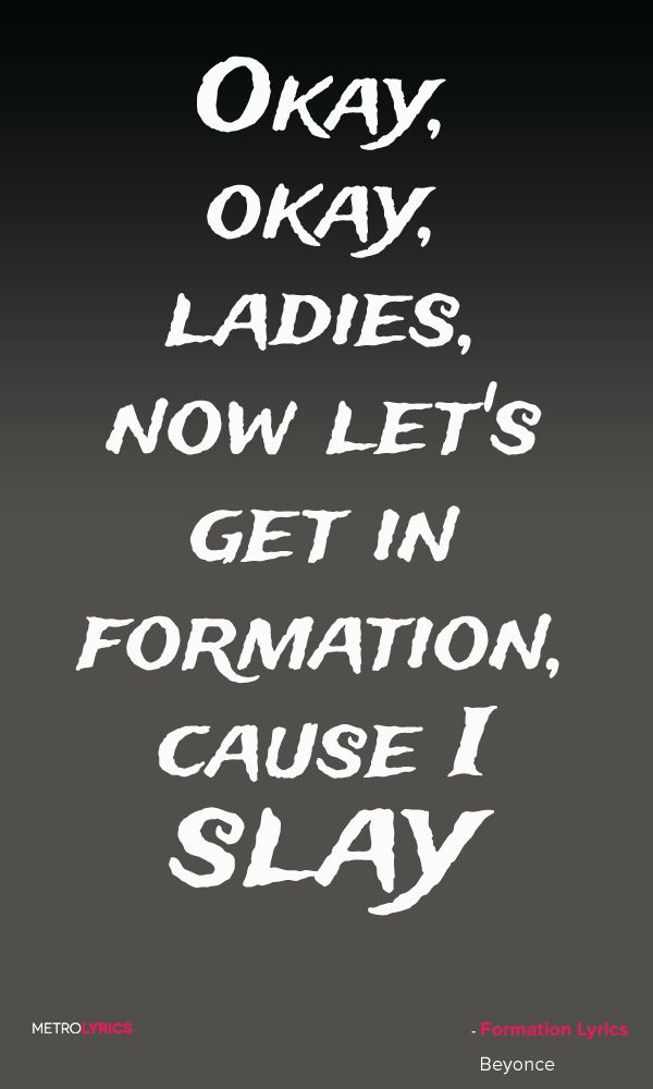 Beyonce - Formation Lyrics and Quotes Okay, okay, ladies, now ...