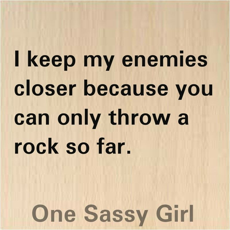 Sarcastic Enemies Quote From One Sassy Girl On Instagram Sassy Quotes Enemies Quotes Positive Quotes For Life