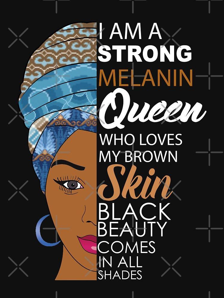 Strong Black Melanin Queen Essential T Shirt By Blackartmatters In 2021 Black Girl Quotes Black Women Art Black Girl Art