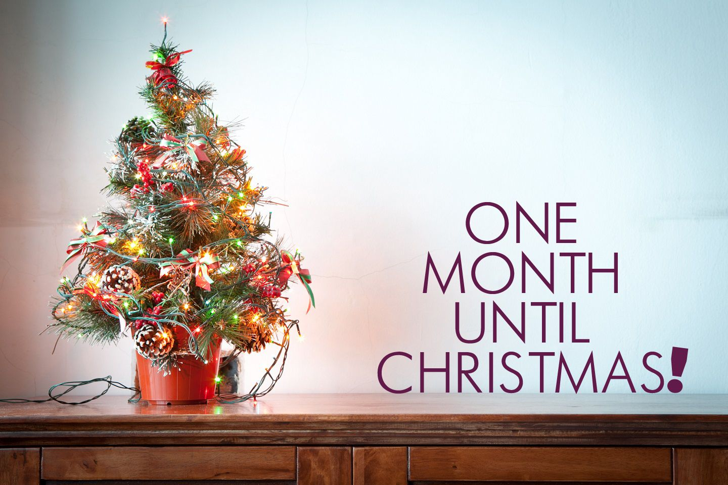 Start counting down one month until christmas talk to your