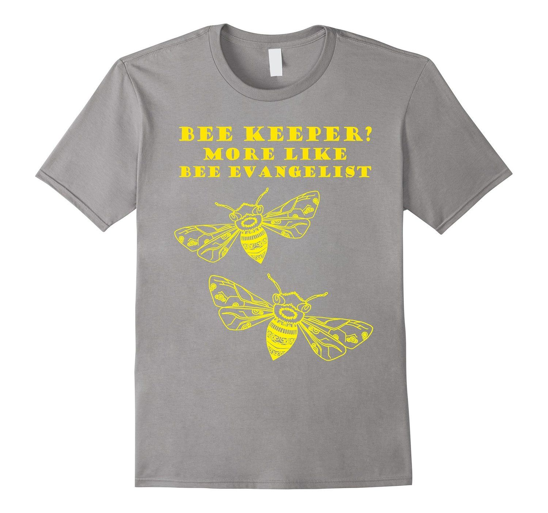 Amazon.com: Bee Keeper? More Like Bee Evangelist Beekeeping t ...