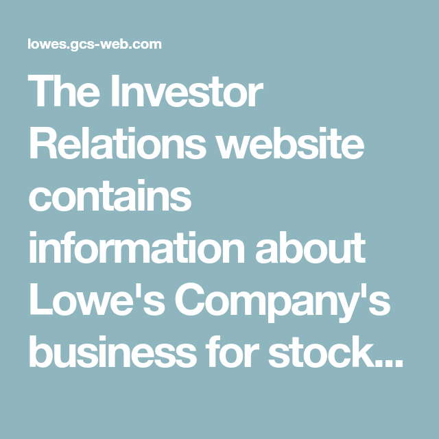 The Investor Relations Website Contains Information About Lowe S Company S Business For Stockholders Potential Investo Financial Analyst Investors Informative