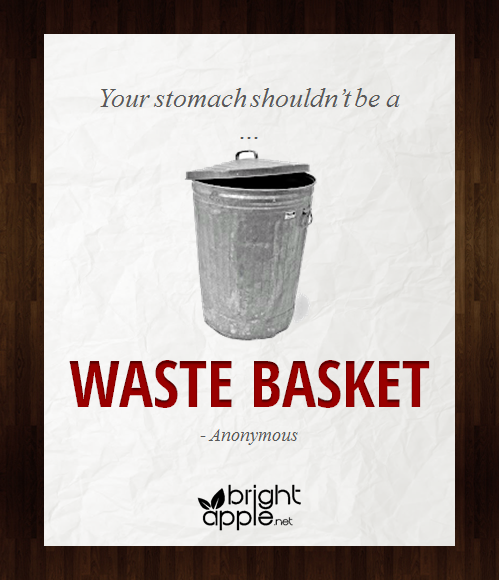 Your Stomach Shouldn't Be A Waste Basket