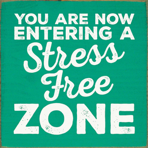 You Are Now Entering A Stress Free Zone Stress Free Zone Stress Free Quotes Stress Free