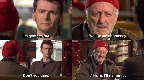 """""""I'm going to die."""" """"Well so am I someday."""" """"Don't you dare."""" """"Alright, I'll try not to."""" <3 Wilfred! #DoctorWho"""
