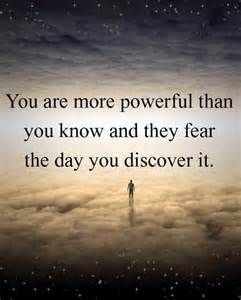 you are more powerful than you know and they fear the day you discover it
