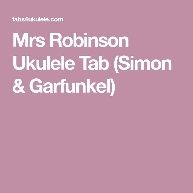 Mrs Robinson Ukulele Tab Simon Garfunkel Ukulele Pinterest
