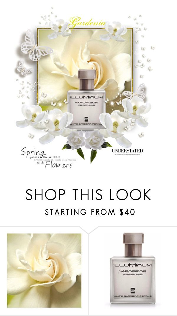 """My favorite Spring perfume..to me Gardenia is the essence of spring"" by deborah-518 ❤ liked on Polyvore featuring beauty, Illuminum and springperfume"