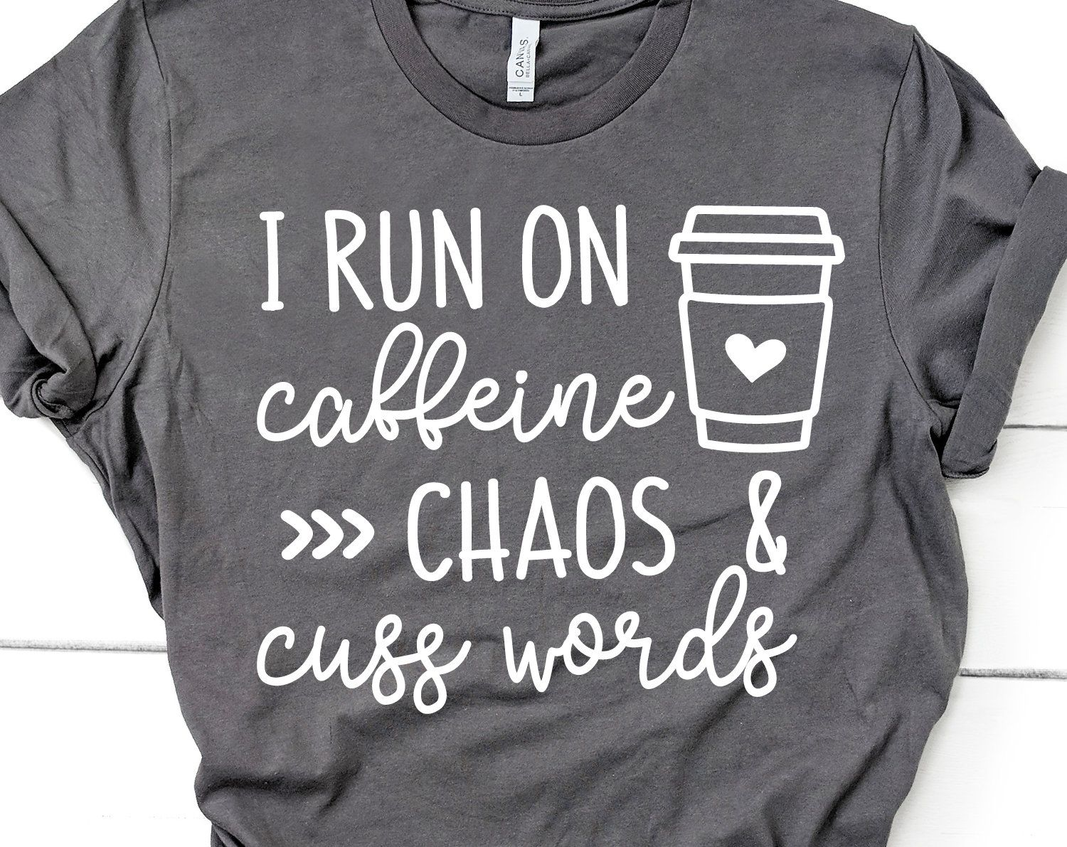 I Run On Caffeine Chaos And Cuss Words Svg Funny Coffee Svg Mom Svg Mom Life Shirt Svg Cussing Svg File Mom Life Shirt Cricut Projects Vinyl Vinyl Quotes