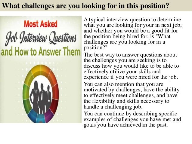 What challenges are you looking for in this position? A typical