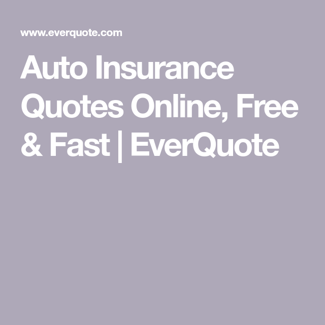 Auto Insurance Quotes Online Free Fast Everquote With Images