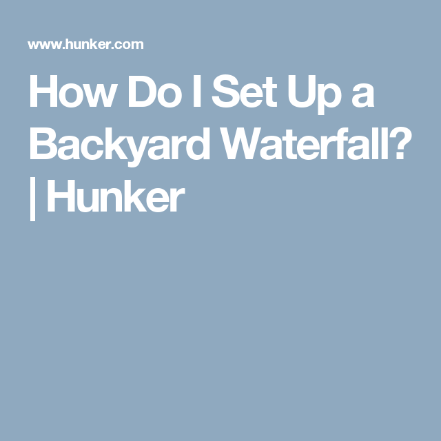 How Do I Set Up a Backyard Waterfall? | Hunker