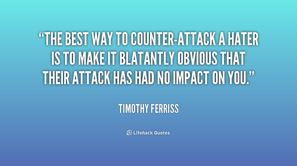 The Best Way To Counter Attack A Hater Is To Make It Blatantly Obvious That Their Attack Has Had No Impact On You Timothy Ferriss At L Avec Images Developpement Personnel
