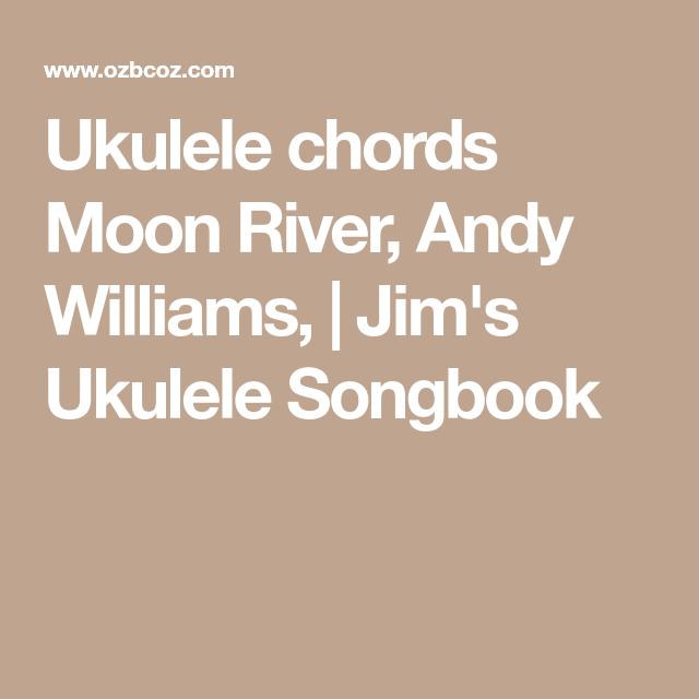 Ukulele Chords Moon River Andy Williams Jims Ukulele Songbook
