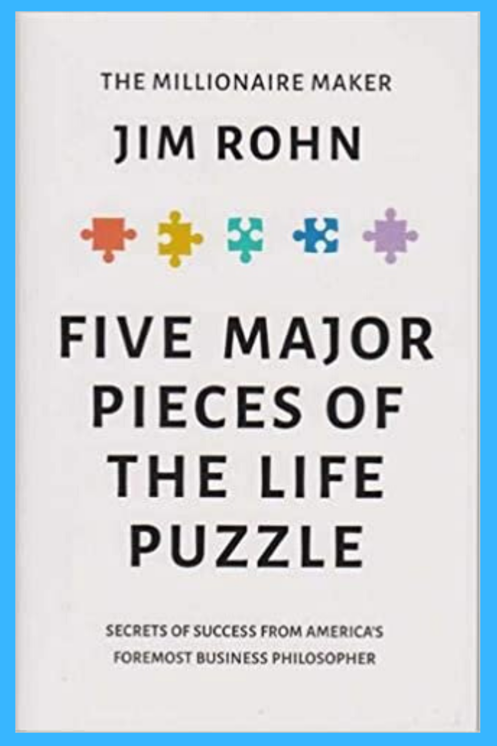 The Five Major Pieces To The Life Puzzle By Jim Rohn Philosophy Secret To Success Life Philosophy