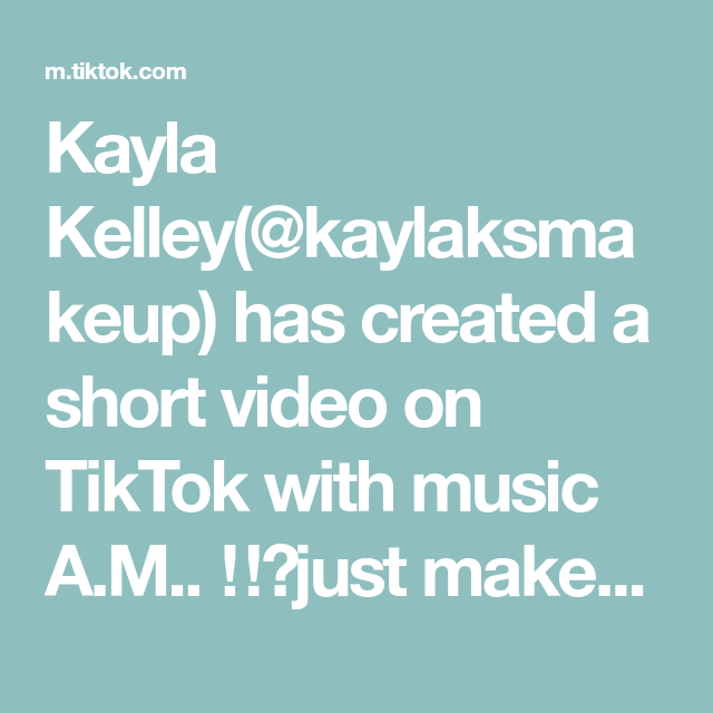 Kayla Kelley Kaylaksmakeup Has Created A Short Video On Tiktok With Music A M Just Makeup Re Uploading Cause The Last One Fl Voice Effects Spritz Music