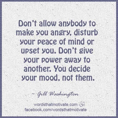 Dont Allow Anybody To Make You Angry Disturb Your Peace Of Mind Or