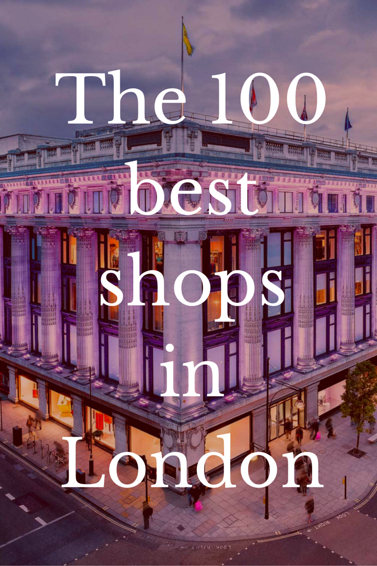 from big department stores to tiny boutiques we choose the best shops to visit in london