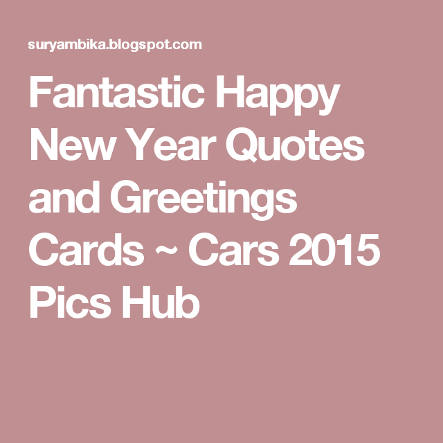 fantastic happy new year quotes and greetings cards cars 2015 pics hub happy new year
