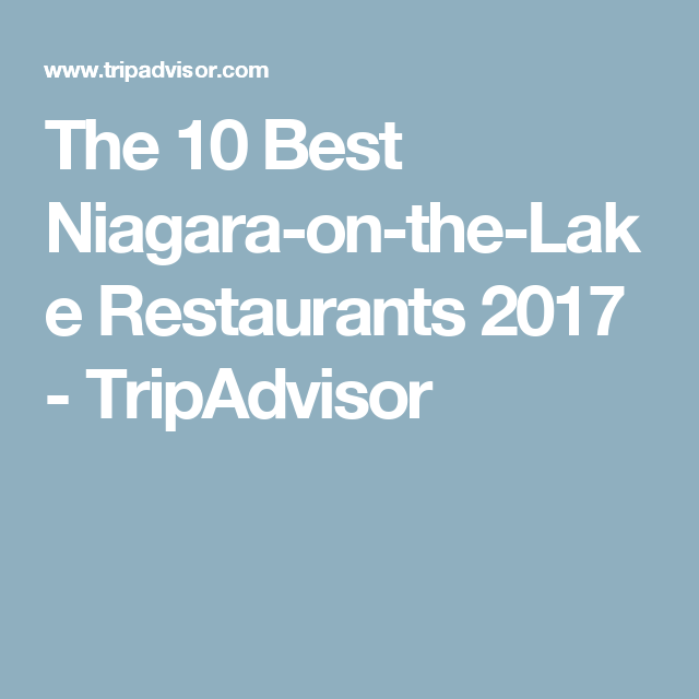 The 10 Best Niagara On The Lake Restaurants 2017