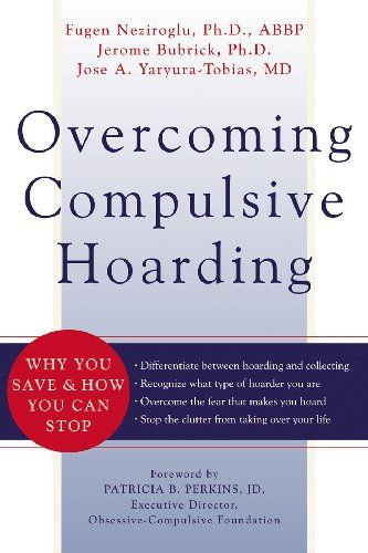 Overcoming Compulsive Hoarding: Why You Save and How You Can Stop by Jerome Bubrick, Fugen Neziroglu, Jose Yaryura-Tobias, Patricia B. Perkins. (Kindle, $9.99.) (Print, $10.85.)