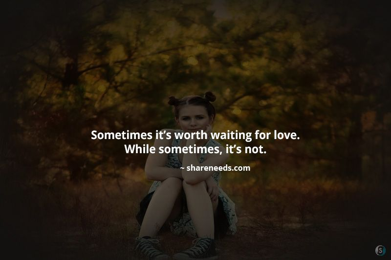 Sometimes Its Worth Waiting For Love While Sometimes Its Not