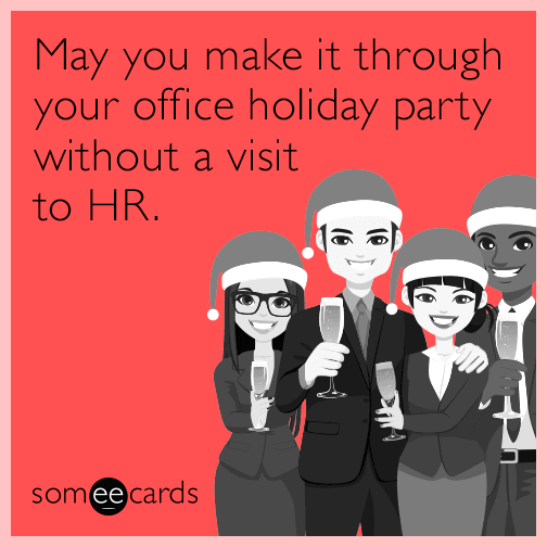 May You Make It Through Your Office Holiday Party Without A Visit To Hr Holiday Party Meme Work Holiday Party Holiday Party Quote