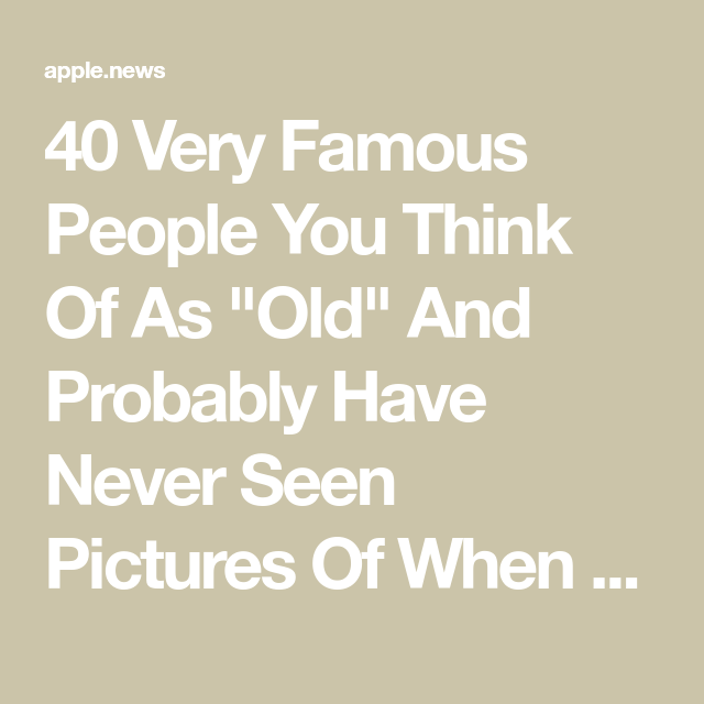 40 Very Famous People You Think Of As Old And Probably Have Never Seen Pictures Of When They Were Young Buzzfeed In 2020 Famous People Thinking Of You Famous