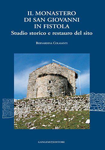 Il Monastero di San Giovanni in Fistola. Studio storico e restauro del sito: Collalto Sabino - Rieti
