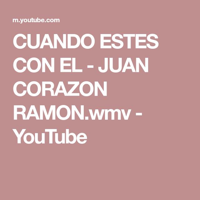 Cuando Estes Con El Juan Corazon Ramon Wmv Youtube Youtube Temazo Corazones