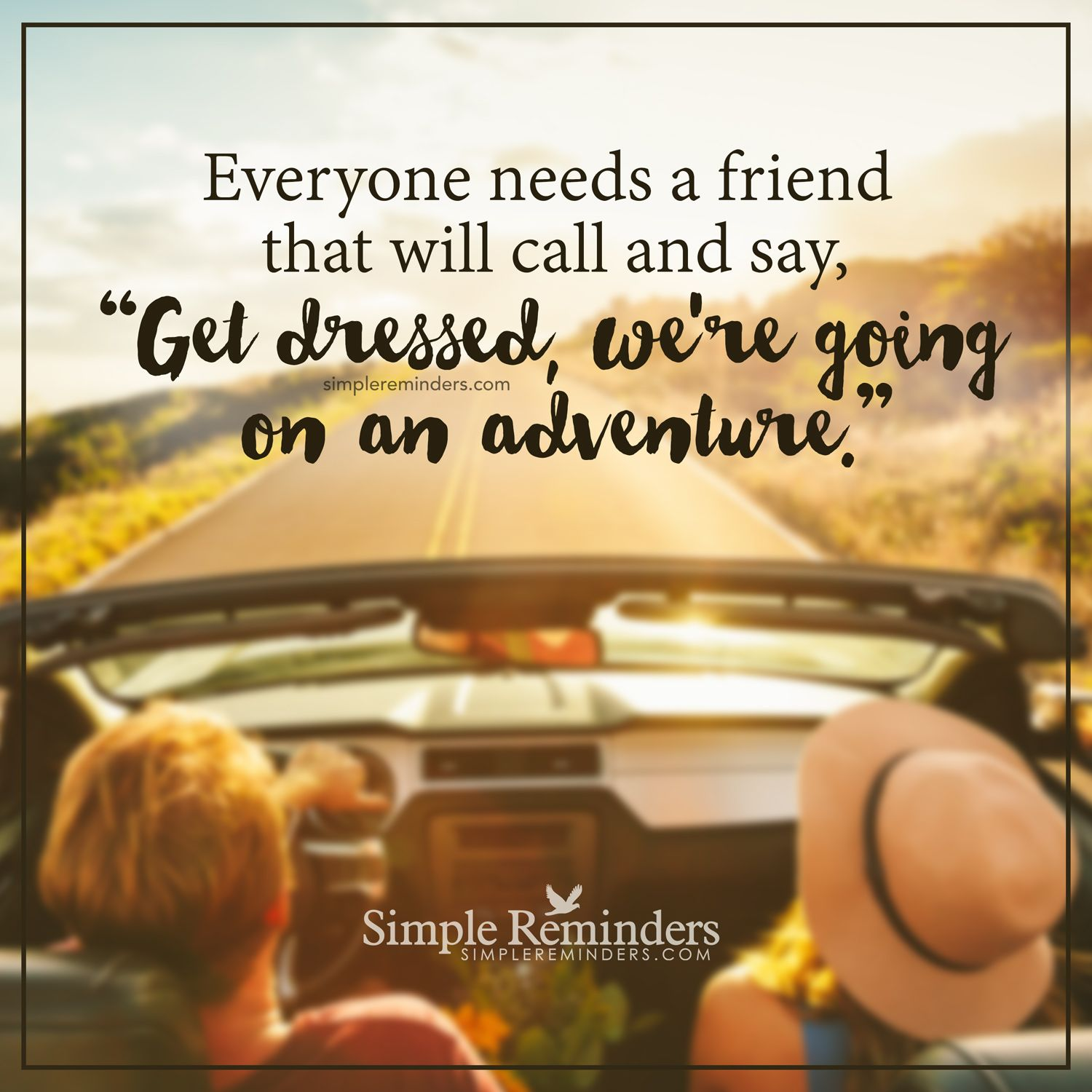 Quotes On Adventure: Good Friends And Good Adventures Everyone Needs A Friend
