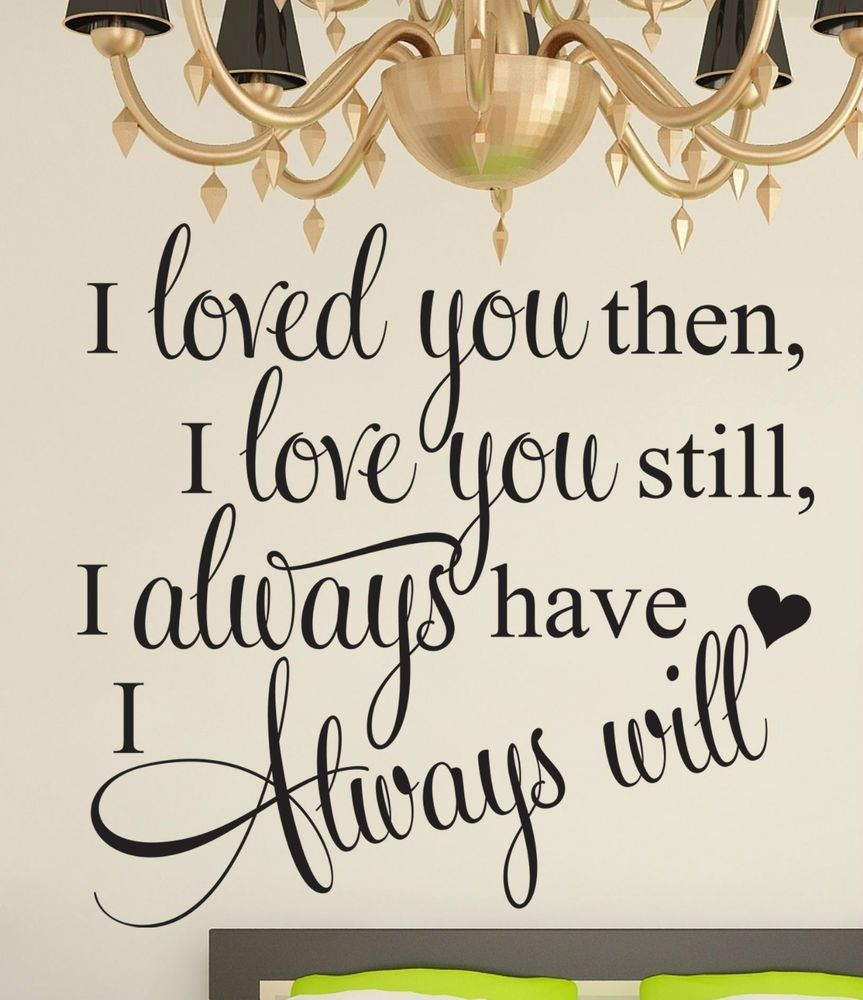 I Loved You Then I Love You Now Always Have Quote Wall Art Sticker