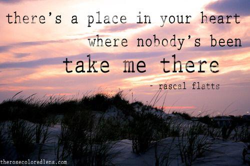 Take Me There Rascal Flatts Country Music Quotes Country Song Quotes Music Quotes