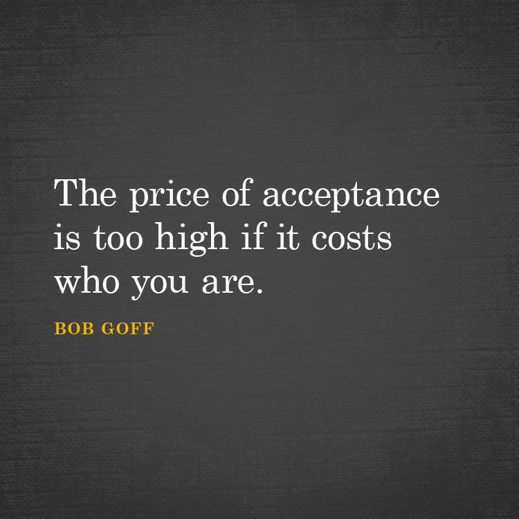 The price of acceptance is too high if it costs who you are