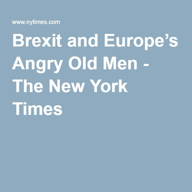 Brexit and Europe's Angry Old Men - The New York Times