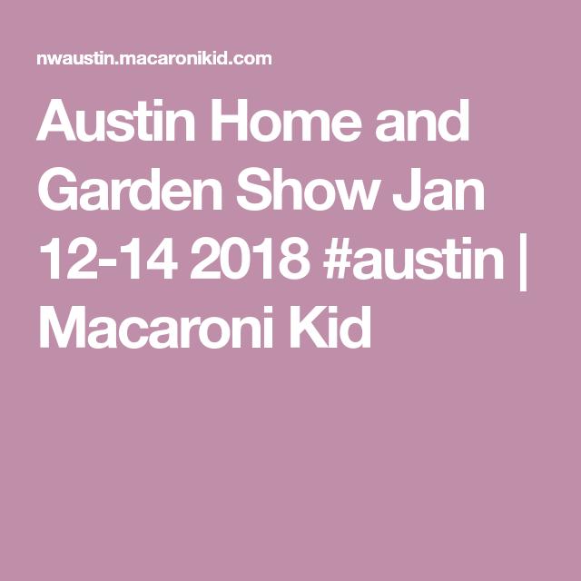 Austin Home and Garden Show Jan 12 14 2018 #austin | Macaroni Kid