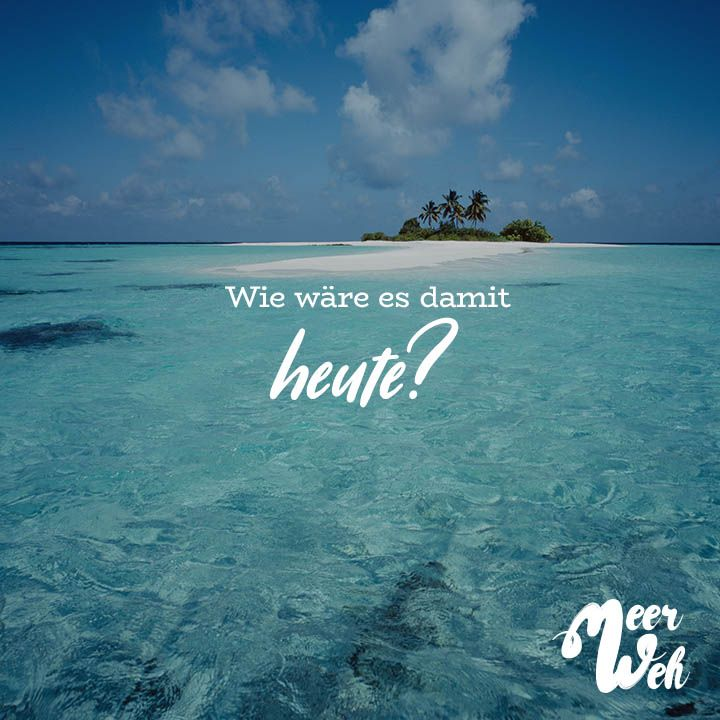 Visual Statements® Wie wäre es damit heute? Sprüche / Zitate / Quotes / Meerweh / Wanderlust / travel / reisen / Meer / Sonne / Inspiration