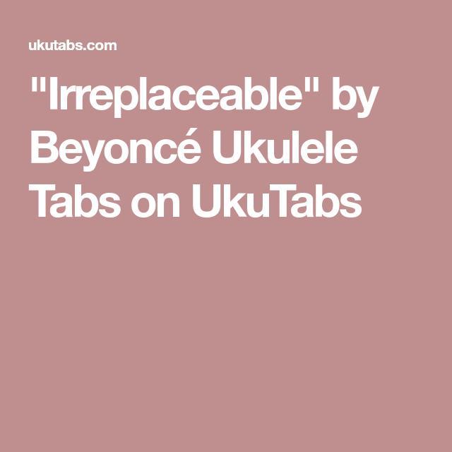 Irreplaceable By Beyonc Ukulele Tabs On Ukutabs Ukulele