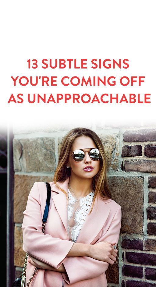 13 Subtle Signs You Might Be Coming Off As Unapproachable Without Realizing It & How To Fix The Problem
