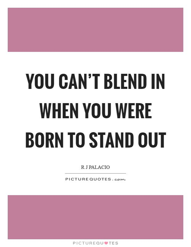 You Cant Blend In When You Were Born To Stand Out Picture Quote 1